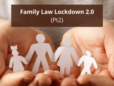Family Law Lockdown 2.0 (Pt2)