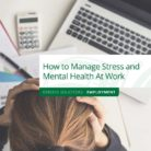 How to Manage Stress and Mental Health At Work